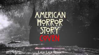 Lala Lala Remix - AHS Coven