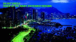 Silent Circle - Touch In The Night (Extended Version) HD