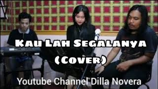 Kaulah Segalanya Cover By Dilla Novera feat Dayu Hanafi.mp3