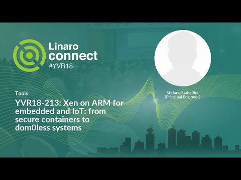 YVR18-213: Xen on ARM for embedded and IoT: from secure containers to dom0less systems
