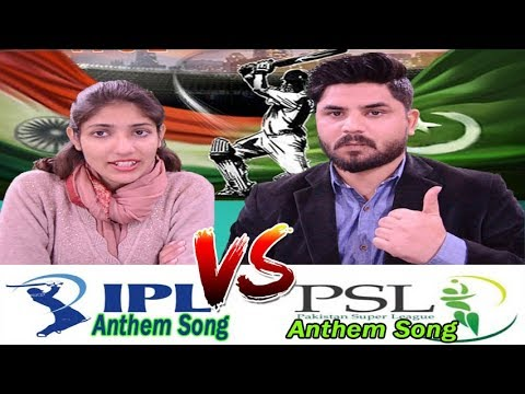 IPL 2018 Anthem Video Song VS PSL 2018 Anthem Video Song By Pakistani Reacts 💀