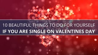 10 Things To Do If You Are Single On Valentines Day