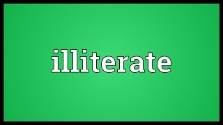 Illiterate Meaning