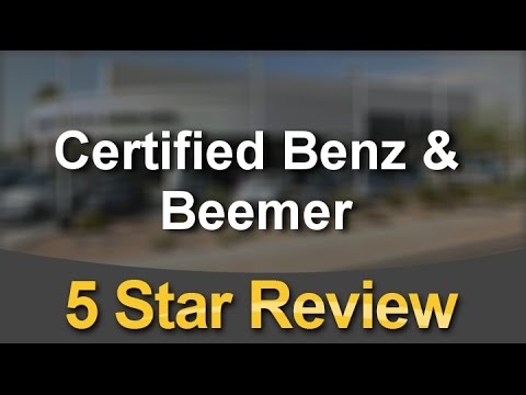 Certified Benz U0026 Beemer Scottsdale Exceptional 5 Star Review By Tony L.