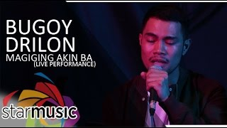 Bugoy Drilon Magiging Akin Ba Live Performance