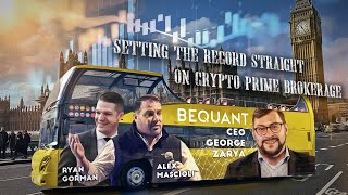 'Setting The Record Straight On Crypto Prime Brokerage' With Bequant CEO George Zarya