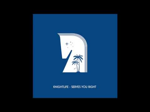 Knightlife - 'Serves You Right'
