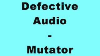 Defective Audio - Mutator