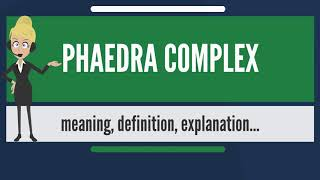 What is PHAEDRA COMPLEX? What does PHAEDRA COMPLEX mean? PHAEDRA COMPLEX meaning & explanation