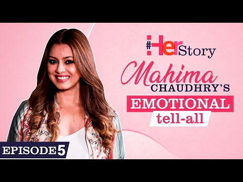 Mahima Chaudhry on her horrific accident, troubled marriage, depression, single parenting| Her Story