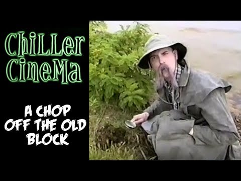 Chiller Cinema #6 - A Chop Off the Old Block