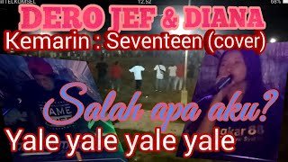 DERO JEF & DIANA || salah apa aku?, Kemarin :Seventeen(cover),yale yale yale