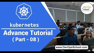 Kubernetes Advance Tutorial for Beginners with Demo 2020 ( Part 08 ) — By DevOpsSchool