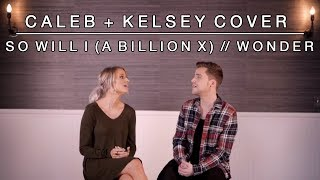 So Will I (A Billion X) / Wonder | Caleb and Kelsey Worship Medley