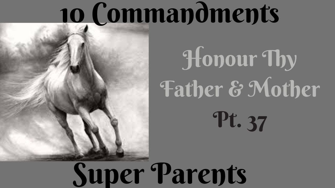 TEN COMMANDMENTS: HONOUR THY FATHER AND THY MOTHER PT. 37 (SUPER PARENTS)