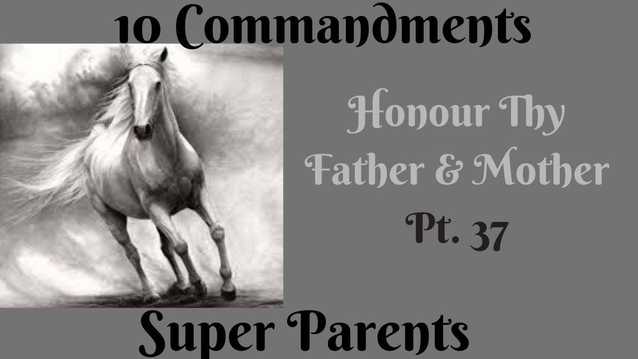 TEN COMMANDMENTS: HONOUR THY FATHER AND THY MOTHER PT. 37 (SUPER PARENTS)