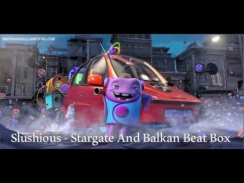 Slushious  – Stargate and Balkan Beat Box HOME Movie 2015