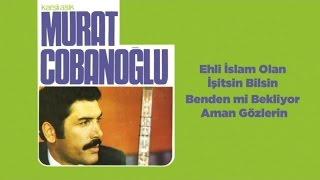 Karslı Aşık Murat Çobanoğlu - Ehli İslam Olan İşitsin Bilsin - Benden mi Bekliyor Aman Gözlerin