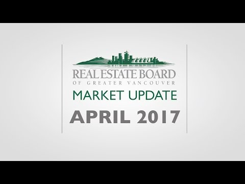 April 2017 Housing Market Update - Real Estate Board of Greater Vancouver