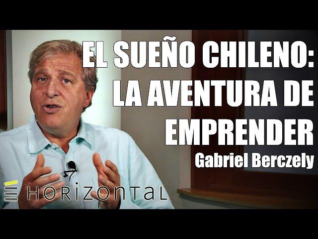 Gabriel Berczely | El sueño chileno: La aventura de emprender #EscuelaHorizontal