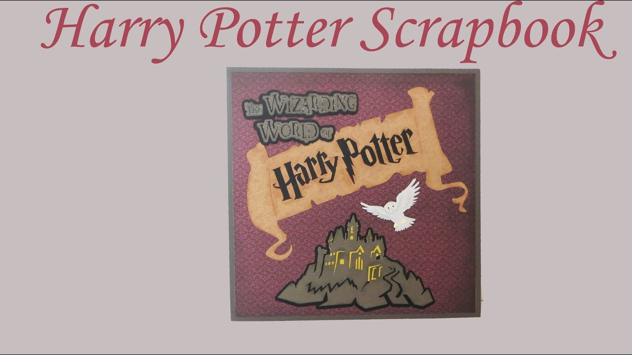My Wizarding World Of Harry Potter Scrapbook Youtube