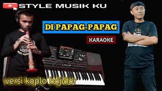 Download Di Papag Papag - Karaoke || koplo kendang bajidor