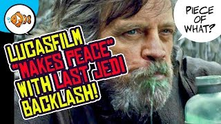 "Lucasfilm ""Makes Peace"" with THE LAST JEDI Backlash (Piece of What...?)"