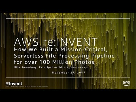 AWS re:Invent 2017: How We Built a Mission-Critical, Serverless File Processing Pipe (SRV315)