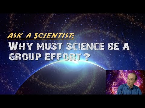 Why must science be a group effort?