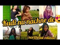 KUDI NU NACHNE DE || Northeast edition || Angrezi Medium || For all strong and independent ladies