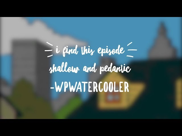 EP281 - I find this episode shallow and pedantic - WPwatercooler