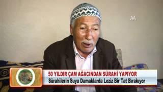 50 YILDIR ÇAM AĞACINDAN SÜRAHİ YAPIYOR 12.03.2012