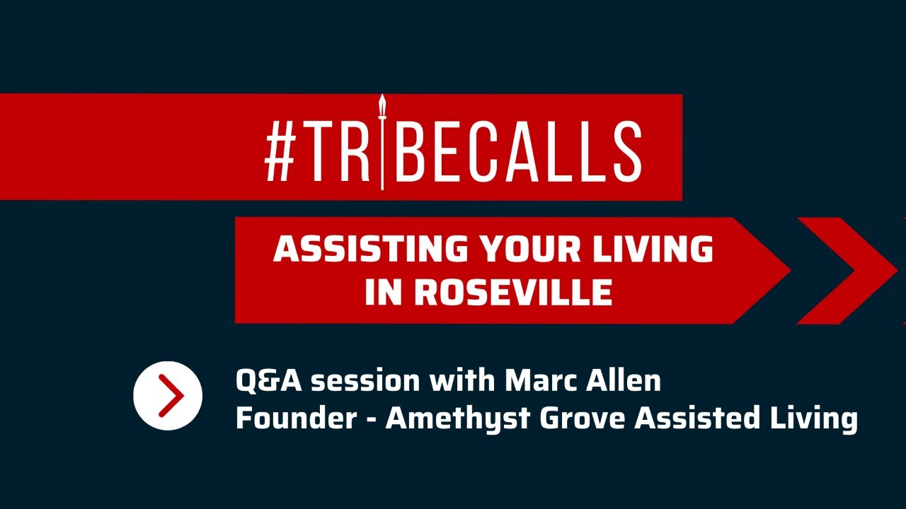 #Tribecalls: Assisting your living in Roseville