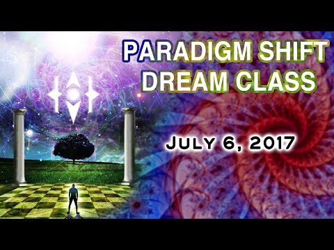 Paradigm Shift Central: Dream Class. July 6, 2017