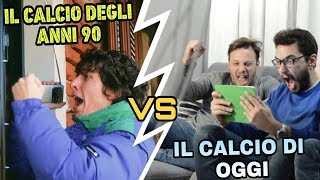 IL CALCIO DI IERI vs IL CALCIO DI OGGI