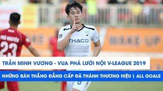 Trần Minh Vương | Vua phá lưới nội V.League 2019 | All Goals | NEXT SPORTS