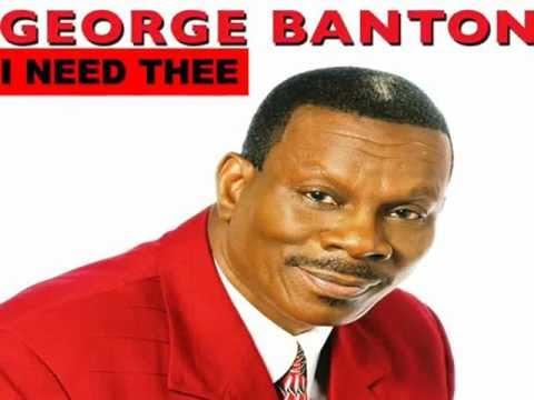 George Banton I Need Thee