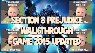 Section 8 : Prejudice - Extreme Noob Gameplay!