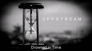 Drowned inTime by Uppstream - Progressive and Experimental Rock and Metal / Demo-Version Juni 2019