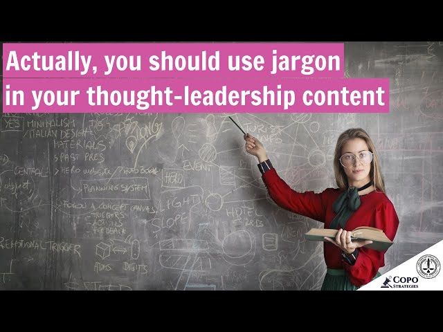 Actually, you should use jargon in your thought-leadership content