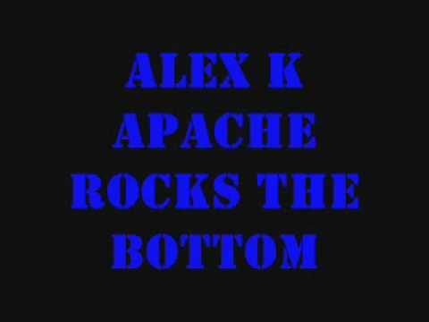 Alex K - Apache Rocks The Bottom