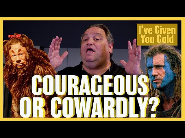 Courageous or Cowardly - I've Given you Gold
