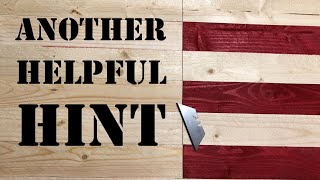 Rustic American Flags, Another Helpful Hint