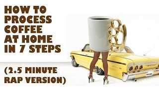 how to process coffee at home in 7 steps 2 5 minute rap version