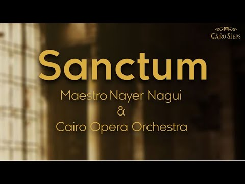 Sanctum - LIVE - Cairo Steps with Maestro Nayer Nagui & Cair