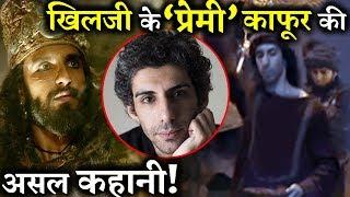Who Was Khilji's 'LOVER' Malik Kafur in PADMAVAAT ?