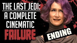 The Last Jedi is a Complete Cinematic Failure (Ending)