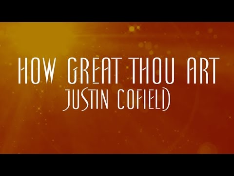 How Great Thou Art - Justin Cofield