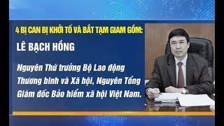 Bắt giam Lê Bạch Hồng nguyên Thứ trưởng, Tổng giám đốc BHXH VN