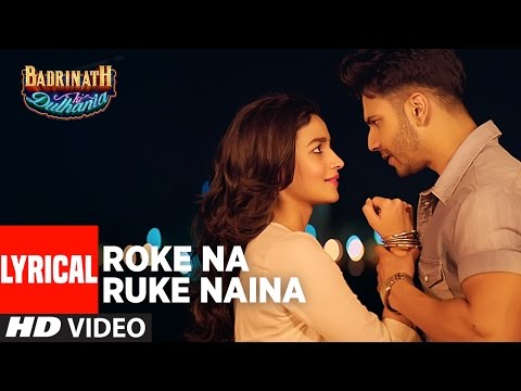 "Roke Na Ruke Naina Lyrical Video   Arijit Singh   Varun, Alia   Amaal Mallik""Badrinath Ki Dulhania"""